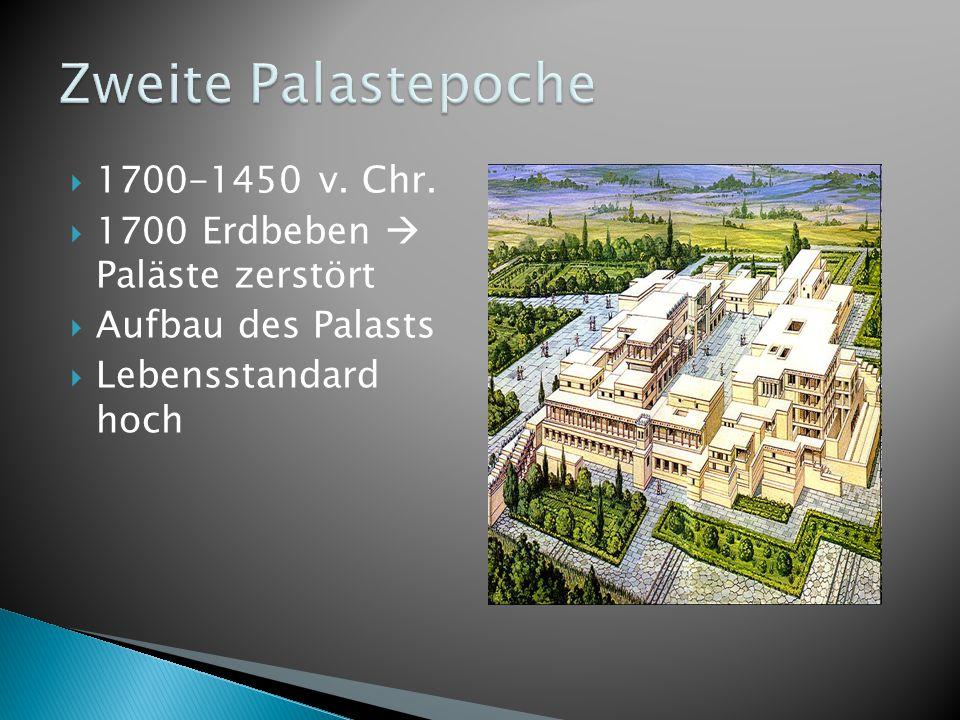 Zweite Palastepoche 1700-1450 v. Chr. 1700 Erdbeben  Paläste zerstört
