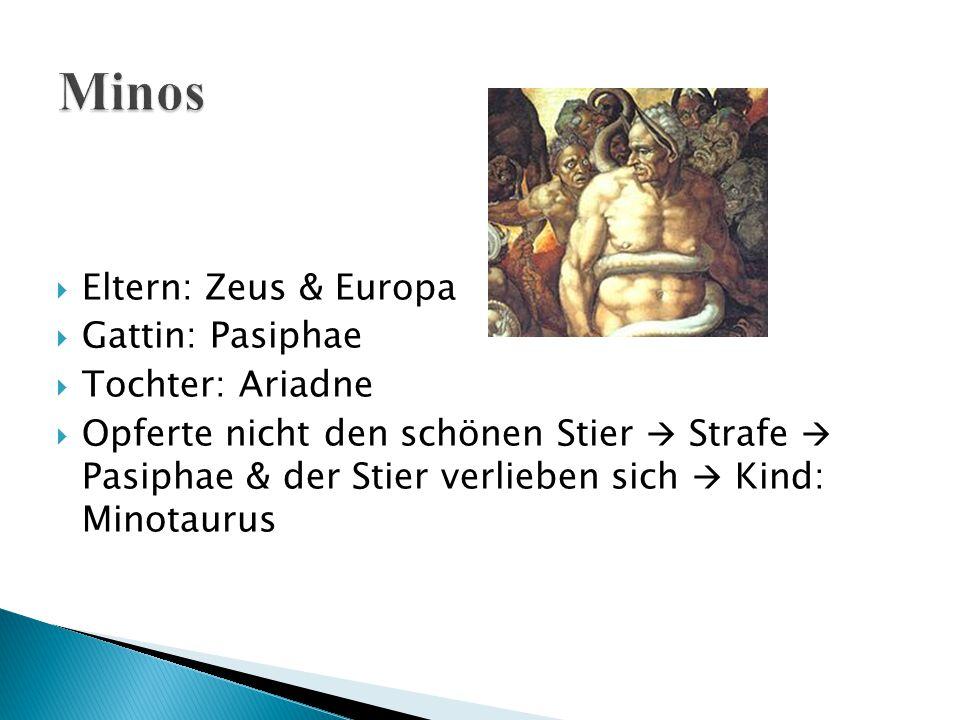 Minos Eltern: Zeus & Europa Gattin: Pasiphae Tochter: Ariadne