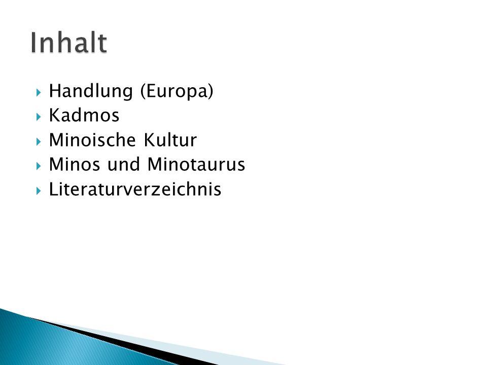 Inhalt Handlung (Europa) Kadmos Minoische Kultur Minos und Minotaurus