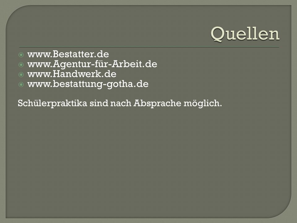 Quellen www.Bestatter.de www.Agentur-für-Arbeit.de www.Handwerk.de