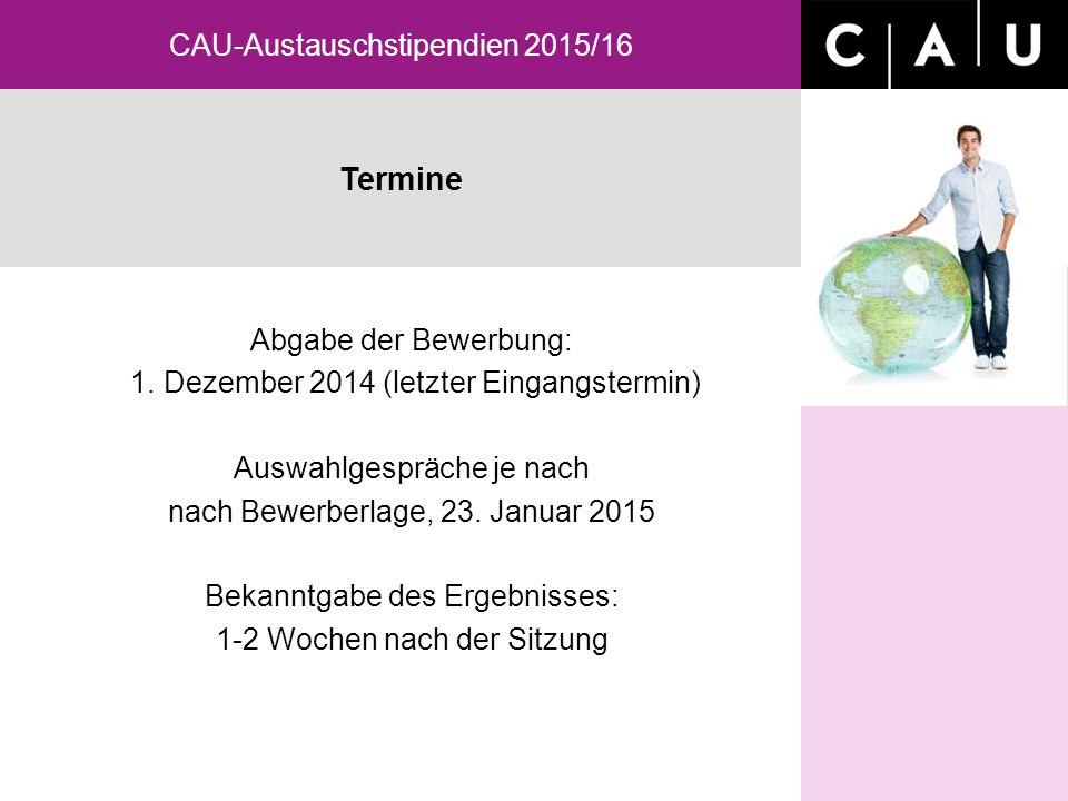 Termine CAU-Austauschstipendien 2015/16 Abgabe der Bewerbung: