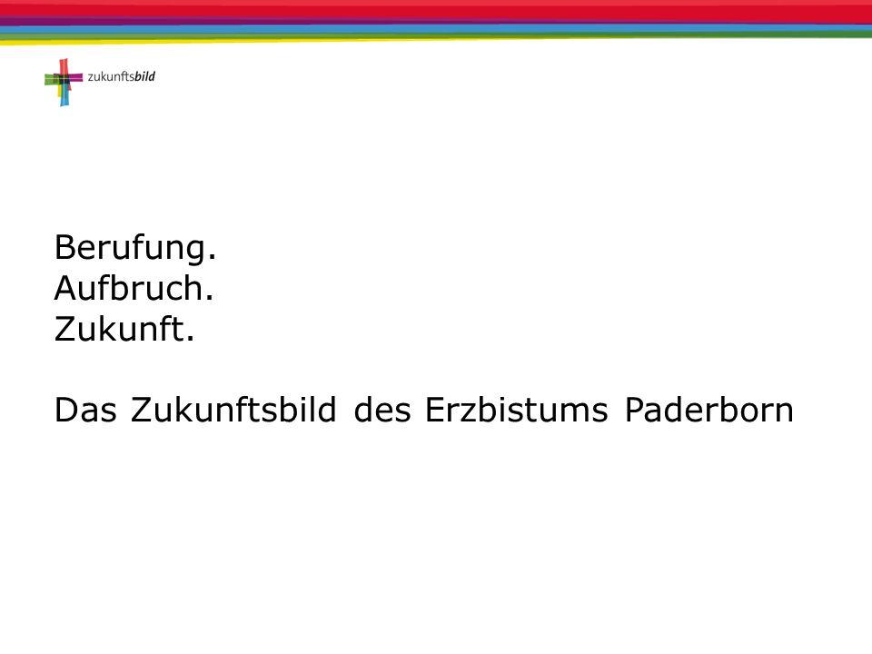 Berufung. Aufbruch. Zukunft. Das Zukunftsbild des Erzbistums Paderborn