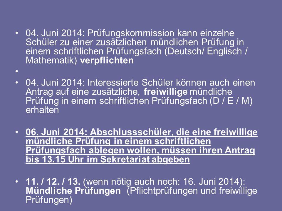 04. Juni 2014: Prüfungskommission kann einzelne Schüler zu einer zusätzlichen mündlichen Prüfung in einem schriftlichen Prüfungsfach (Deutsch/ Englisch / Mathematik) verpflichten