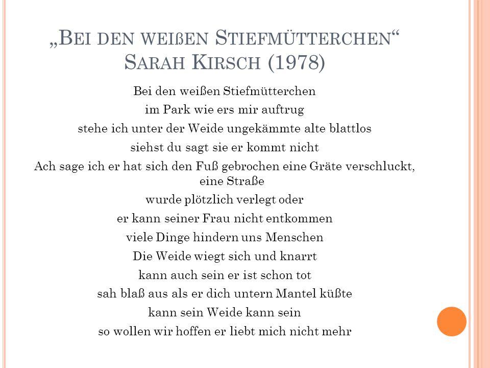 """Bei den weißen Stiefmütterchen Sarah Kirsch (1978)"