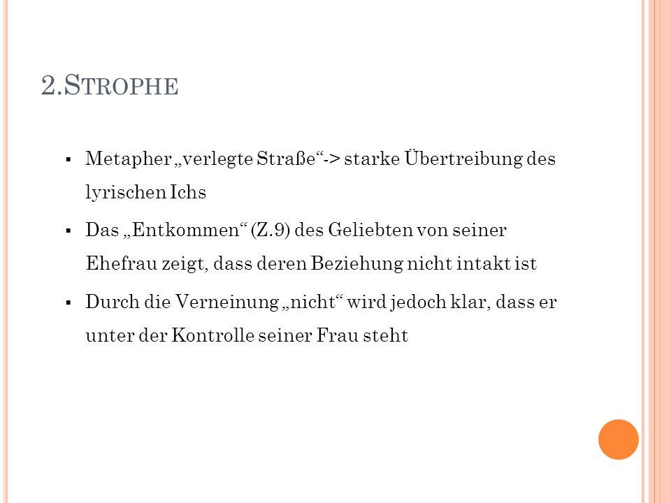 """2.Strophe Metapher """"verlegte Straße -> starke Übertreibung des lyrischen Ichs."""