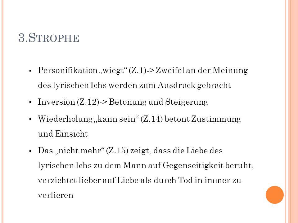 """3.Strophe Personifikation """"wiegt (Z.1)-> Zweifel an der Meinung des lyrischen Ichs werden zum Ausdruck gebracht."""