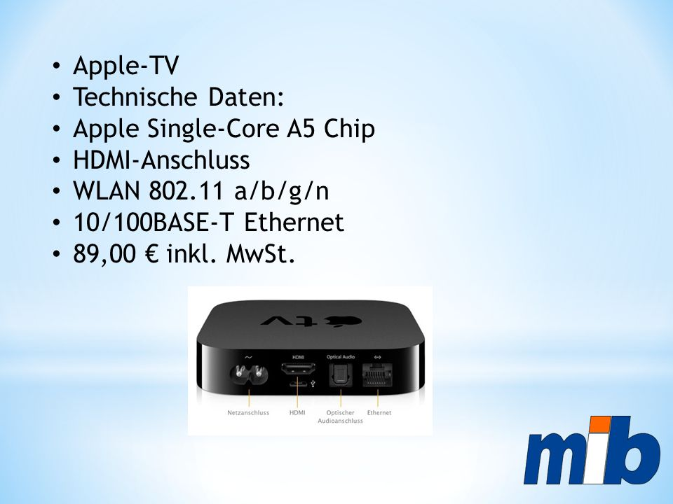 Apple-TV Technische Daten: Apple Single-Core A5 Chip. HDMI-Anschluss. WLAN 802.11 a/b/g/n. 10/100BASE-T Ethernet.