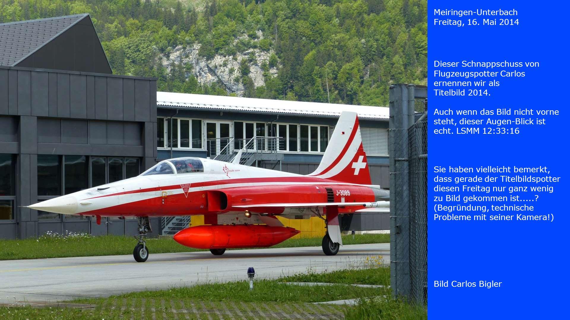 Meiringen-Unterbach Freitag, 16. Mai 2014. Dieser Schnappschuss von Flugzeugspotter Carlos ernennen wir als.