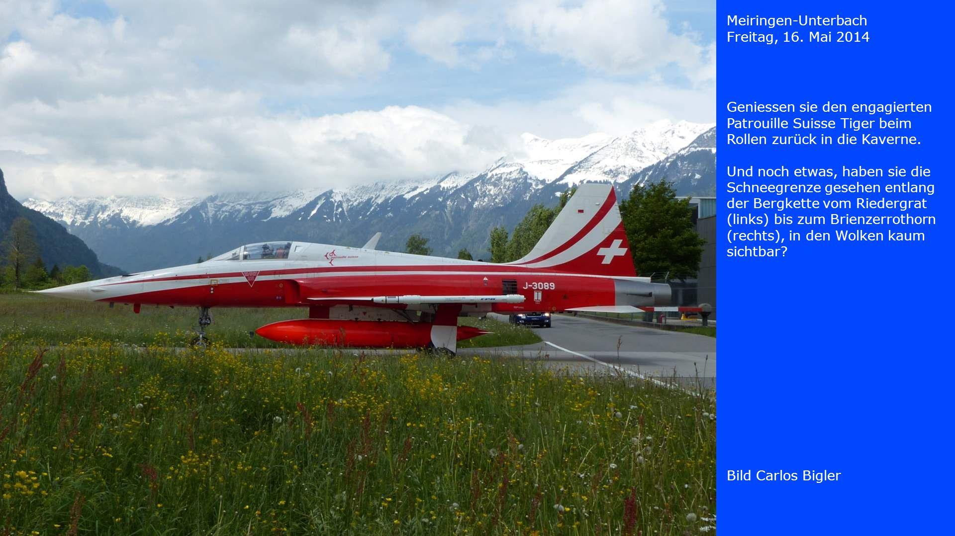 Meiringen-Unterbach Freitag, 16. Mai 2014. Geniessen sie den engagierten Patrouille Suisse Tiger beim Rollen zurück in die Kaverne.