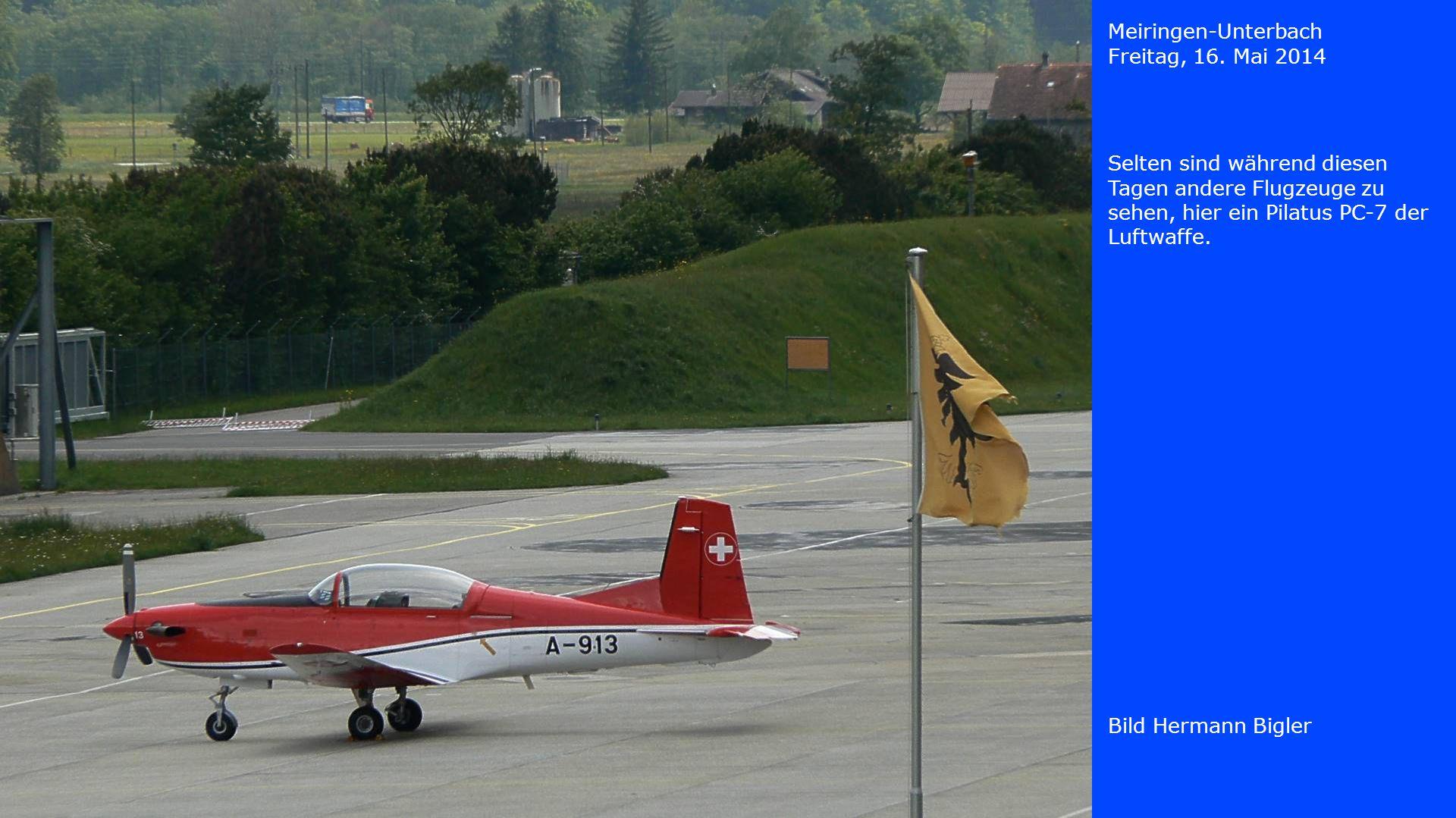 Meiringen-Unterbach Freitag, 16. Mai 2014. Selten sind während diesen Tagen andere Flugzeuge zu sehen, hier ein Pilatus PC-7 der Luftwaffe.