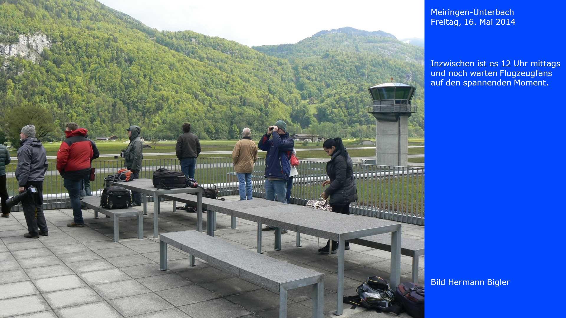 Meiringen-Unterbach Freitag, 16. Mai 2014. Inzwischen ist es 12 Uhr mittags und noch warten Flugzeugfans auf den spannenden Moment.