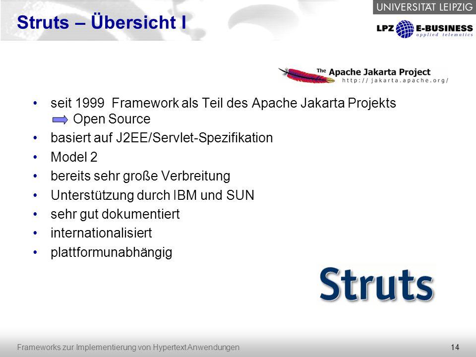 Struts – Übersicht I seit 1999 Framework als Teil des Apache Jakarta Projekts Open Source. basiert auf J2EE/Servlet-Spezifikation.