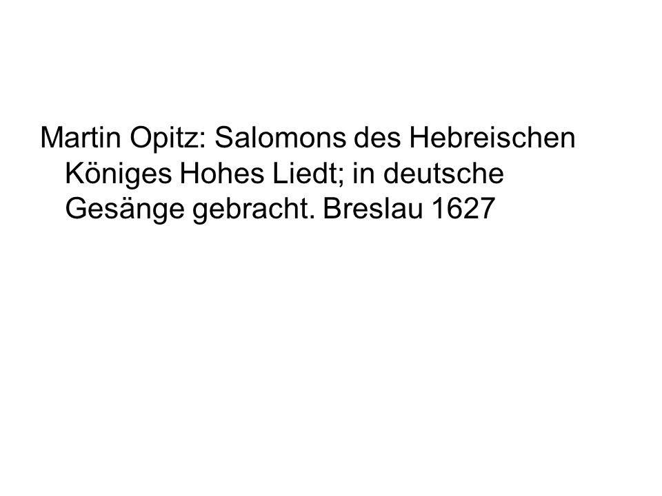 Martin Opitz: Salomons des Hebreischen Königes Hohes Liedt; in deutsche Gesänge gebracht.