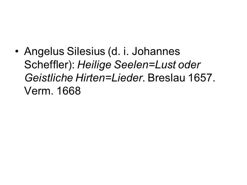 Angelus Silesius (d. i. Johannes Scheffler): Heilige Seelen=Lust oder Geistliche Hirten=Lieder.
