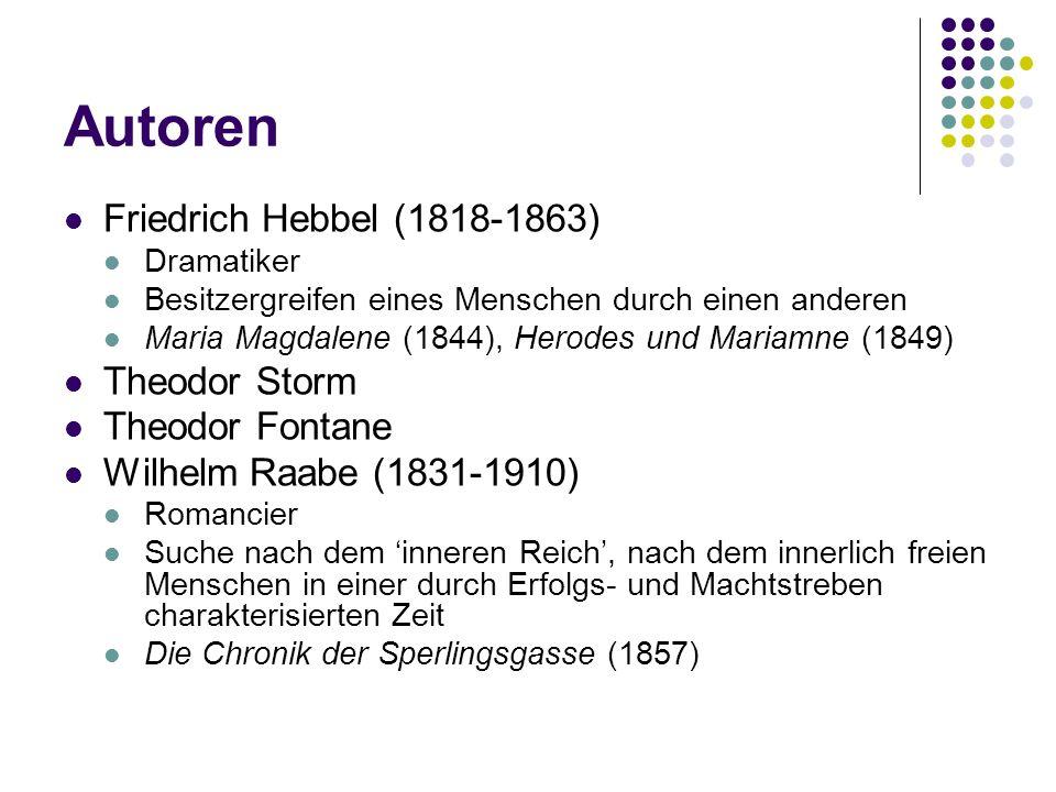 Autoren Friedrich Hebbel (1818-1863) Theodor Storm Theodor Fontane