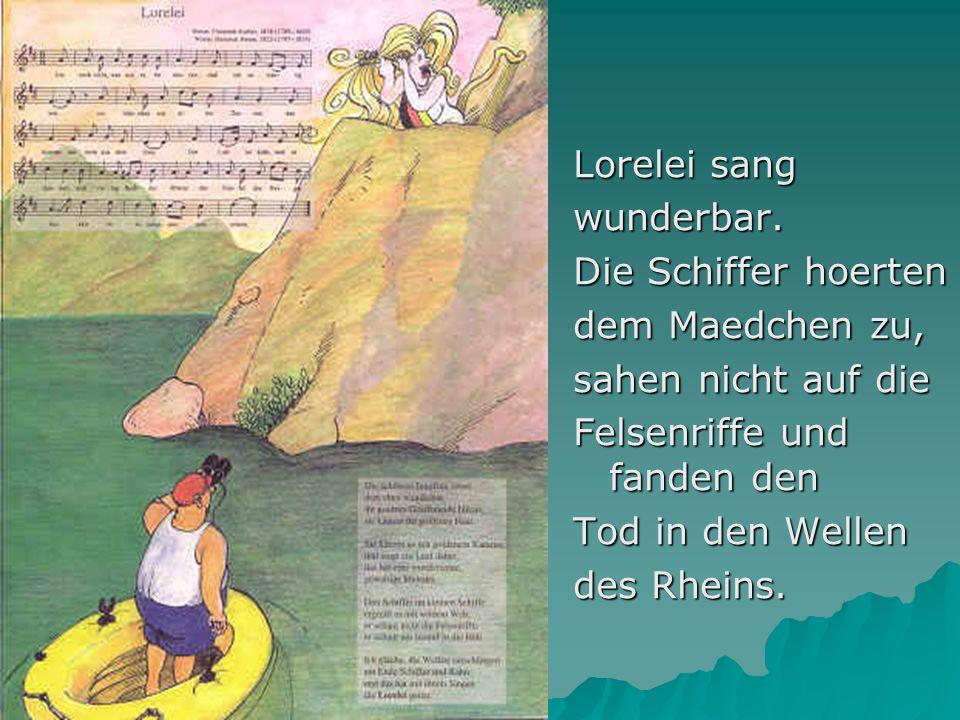 Lorelei sang wunderbar. Die Schiffer hoerten. dem Maedchen zu, sahen nicht auf die. Felsenriffe und fanden den.