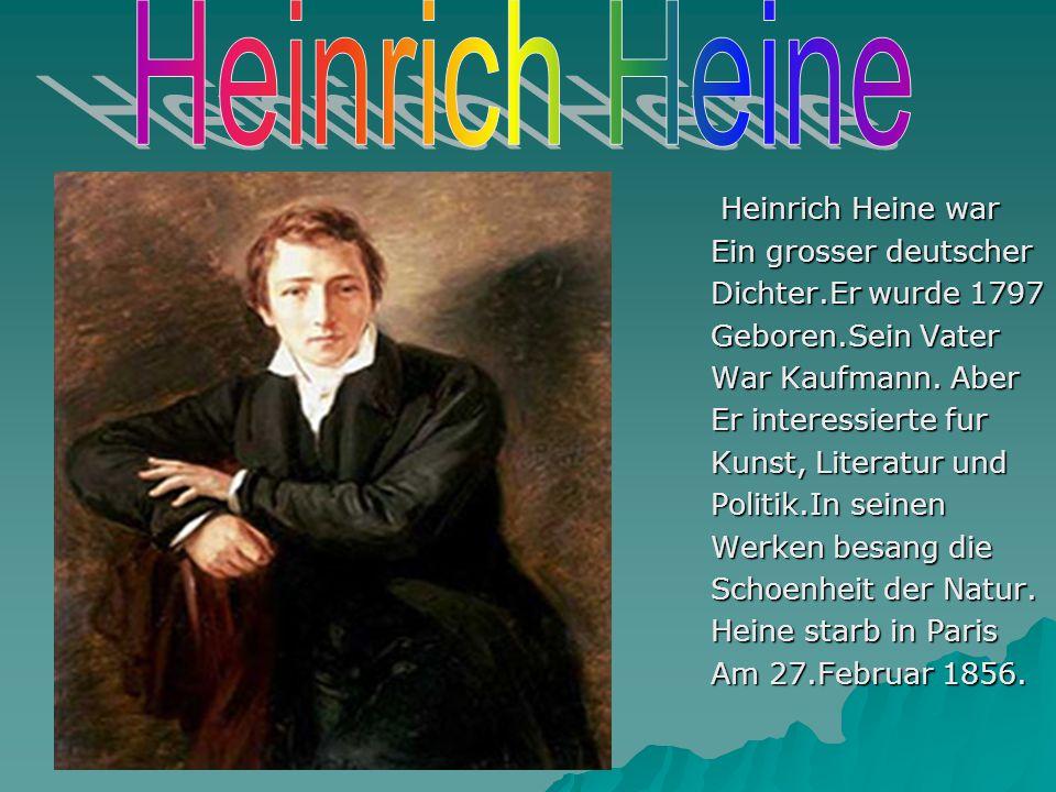Heinrich Heine Heinrich Heine war Ein grosser deutscher