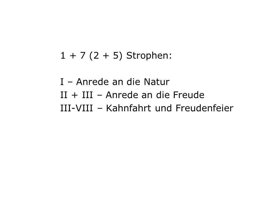 1 + 7 (2 + 5) Strophen: I – Anrede an die Natur. II + III – Anrede an die Freude.