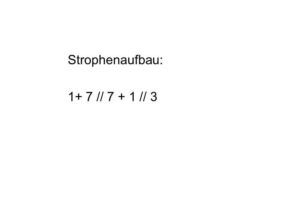Strophenaufbau: 1+ 7 // 7 + 1 // 3