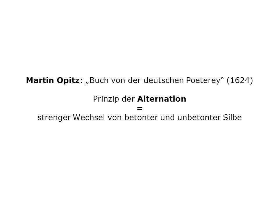 """Martin Opitz: """"Buch von der deutschen Poeterey (1624) Prinzip der Alternation = strenger Wechsel von betonter und unbetonter Silbe"""