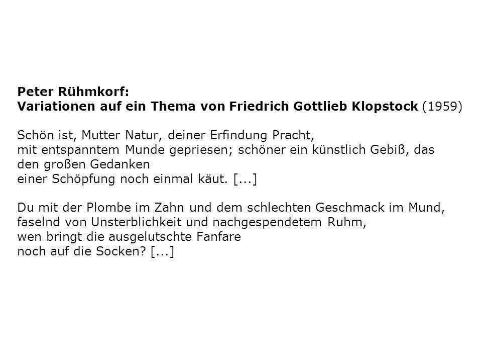 Peter Rühmkorf: Variationen auf ein Thema von Friedrich Gottlieb Klopstock (1959) Schön ist, Mutter Natur, deiner Erfindung Pracht,