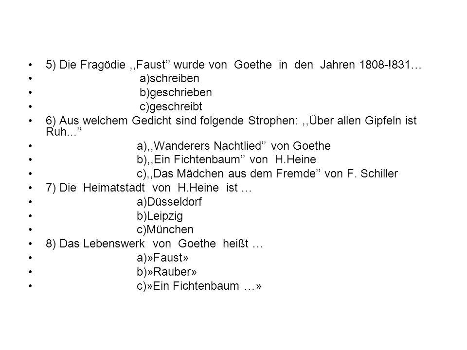 5) Die Fragödie ,,Faust'' wurde von Goethe in den Jahren 1808-!831…
