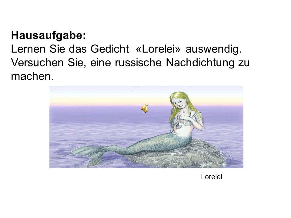 Hausaufgabe: Lernen Sie das Gedicht «Lorelei» auswendig.