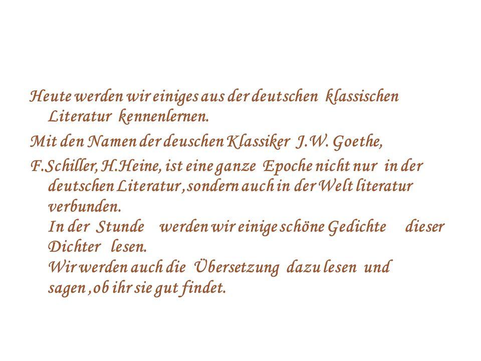 Heute werden wir einiges aus der deutschen klassischen Literatur kennenlernen.