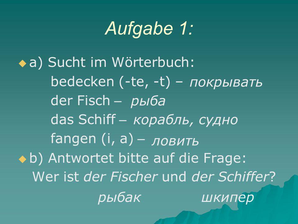 Aufgabe 1: a) Sucht im Wörterbuch: bedecken (-te, -t) – der Fisch –