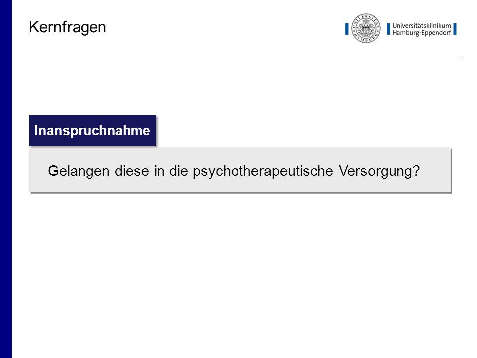 Kernfragen Gelangen diese in die psychotherapeutische Versorgung