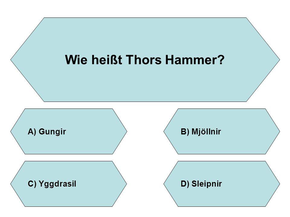 Wie heißt Thors Hammer Gungir B) Mjöllnir Yggdrasil Sleipnir