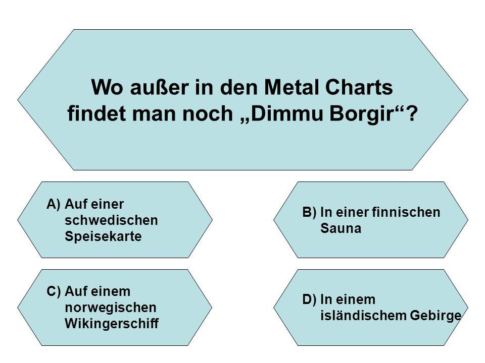"""Wo außer in den Metal Charts findet man noch """"Dimmu Borgir"""
