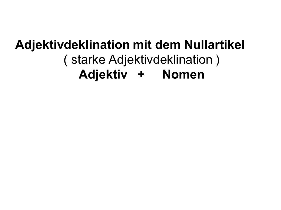 Adjektivdeklination mit dem Nullartikel