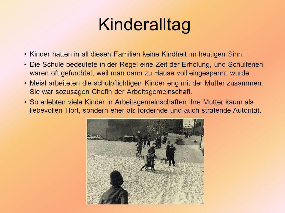 Kinderalltag Kinder hatten in all diesen Familien keine Kindheit im heutigen Sinn.
