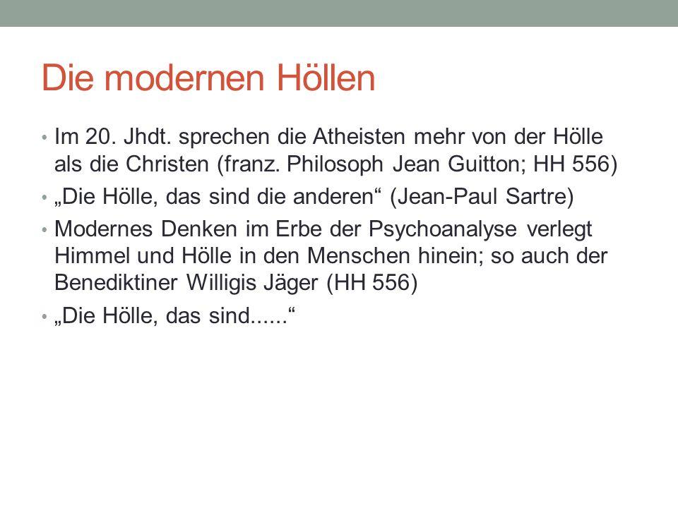 Die modernen Höllen Im 20. Jhdt. sprechen die Atheisten mehr von der Hölle als die Christen (franz. Philosoph Jean Guitton; HH 556)