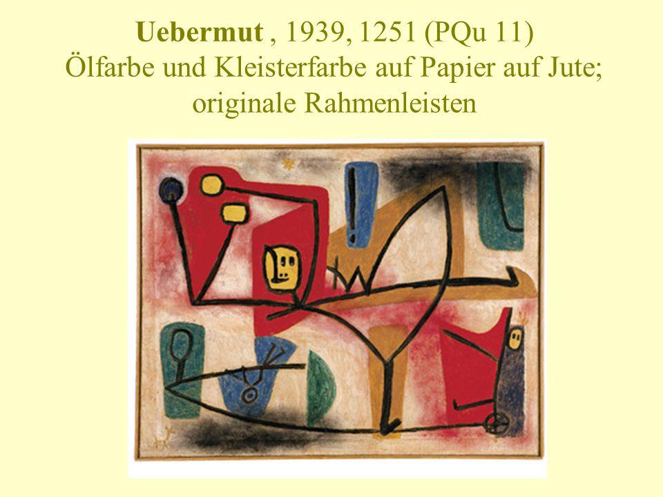 Uebermut , 1939, 1251 (PQu 11) Ölfarbe und Kleisterfarbe auf Papier auf Jute; originale Rahmenleisten