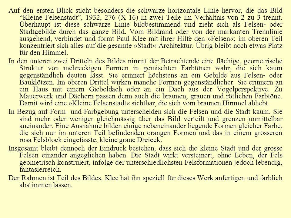 Auf den ersten Blick sticht besonders die schwarze horizontale Linie hervor, die das Bild Kleine Felsenstadt , 1932, 276 (X 16) in zwei Teile im Verhältnis von 2 zu 3 trennt. Überhaupt ist diese schwarze Linie bildbestimmend und zieht sich als Felsen- oder Stadtgebilde durch das ganze Bild. Vom Bildrand oder von der markanten Trennlinie ausgehend, verbindet und formt Paul Klee mit ihrer Hilfe den »Felsen«; im oberen Teil konzentriert sich alles auf die gesamte »Stadt«-Architektur. Übrig bleibt noch etwas Platz für den Himmel.