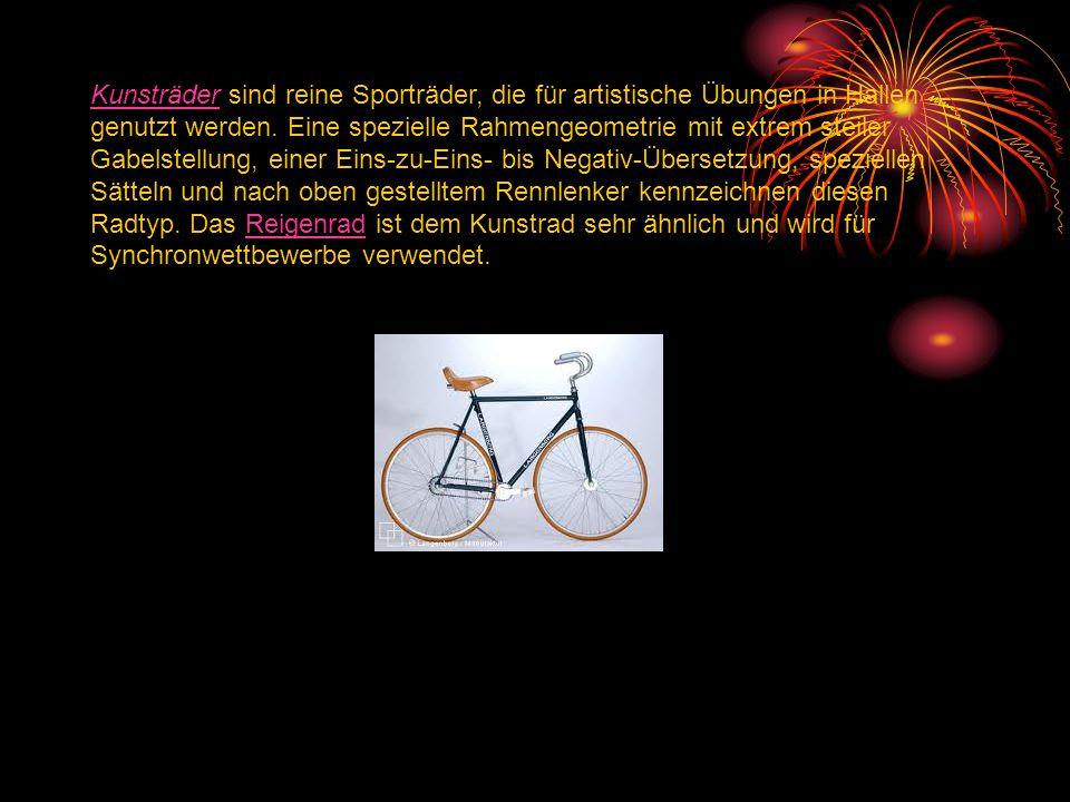 Kunsträder sind reine Sporträder, die für artistische Übungen in Hallen genutzt werden.