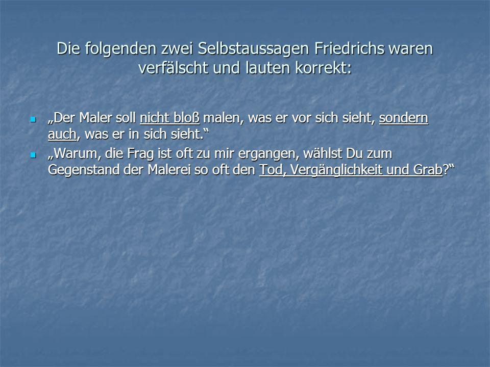 Die folgenden zwei Selbstaussagen Friedrichs waren verfälscht und lauten korrekt: