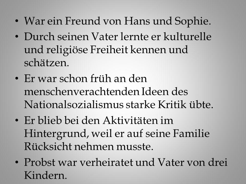 War ein Freund von Hans und Sophie.