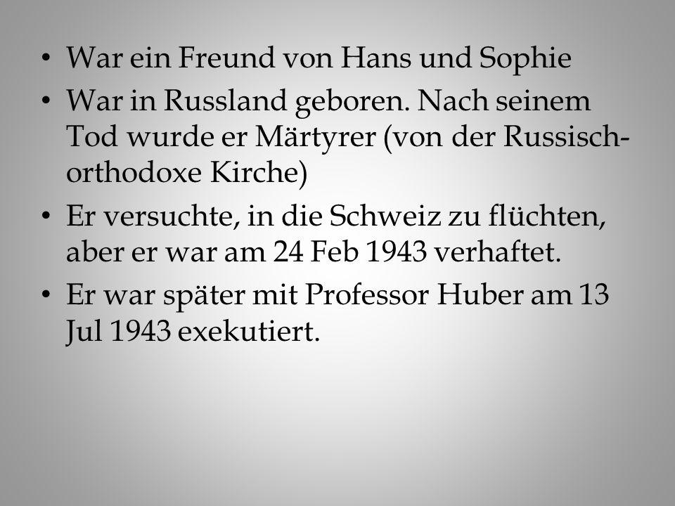 War ein Freund von Hans und Sophie