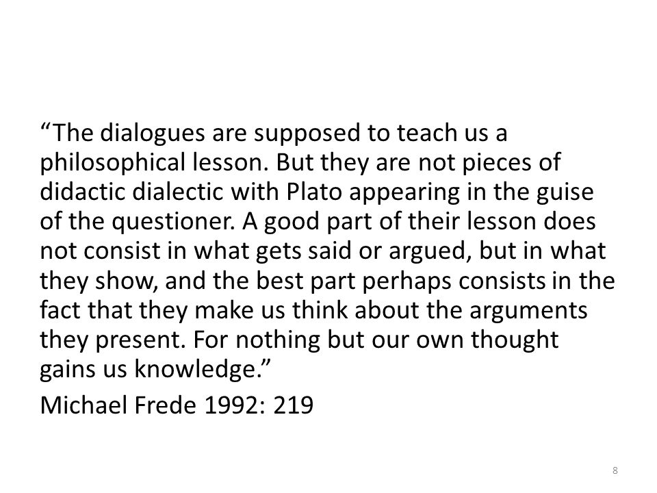 The dialogues are supposed to teach us a philosophical lesson
