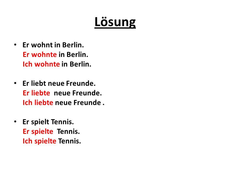 Lösung Er wohnt in Berlin. Er wohnte in Berlin. Ich wohnte in Berlin.