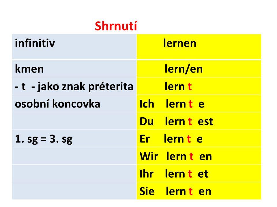 Shrnutí infinitiv kmen lern/en - t - jako znak préterita lern t