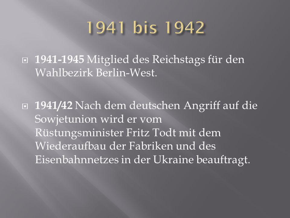 1941 bis 1942 1941-1945 Mitglied des Reichstags für den Wahlbezirk Berlin-West.