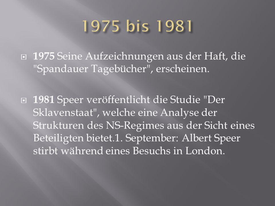1975 bis 1981 1975 Seine Aufzeichnungen aus der Haft, die Spandauer Tagebücher , erscheinen.