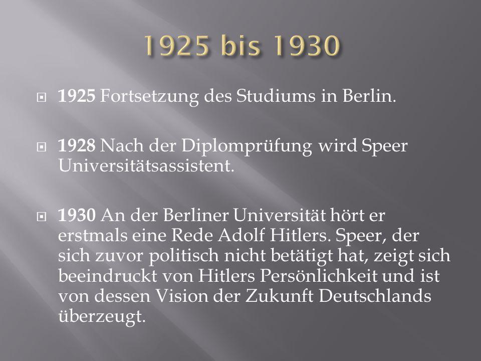 1925 bis 1930 1925 Fortsetzung des Studiums in Berlin.