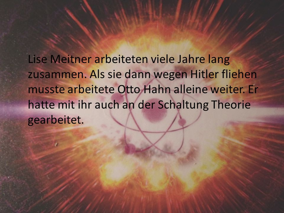 Lise Meitner arbeiteten viele Jahre lang zusammen