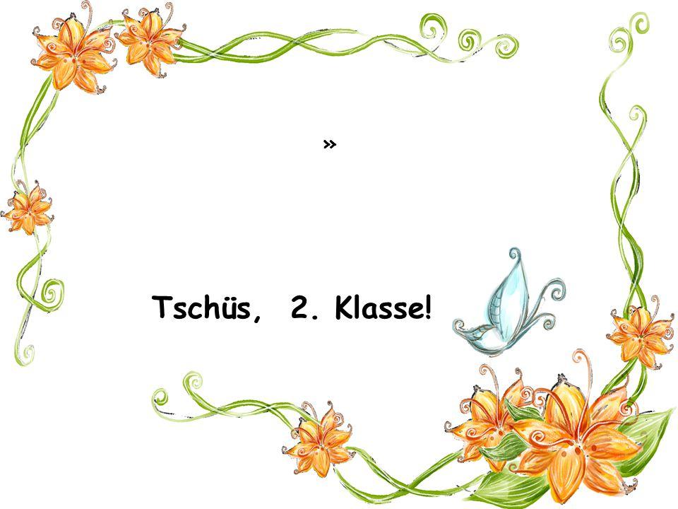 » Tschüs, 2. Klasse!