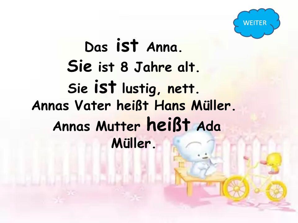 Annas Vater heißt Hans Müller. Annas Mutter heißt Ada Müller.